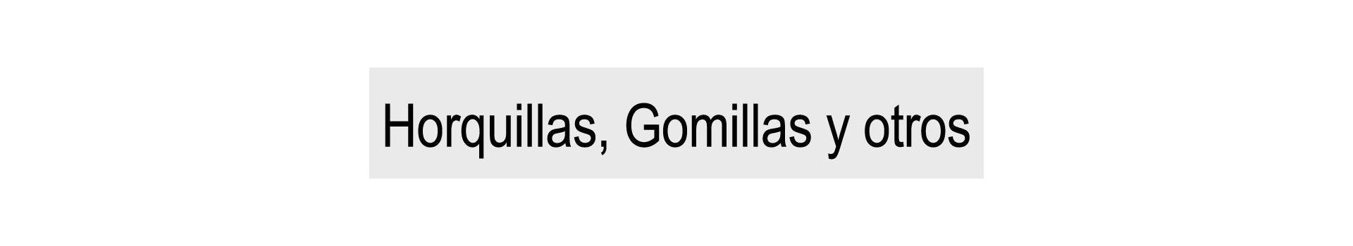 Horquillas, Gomillas y Otros